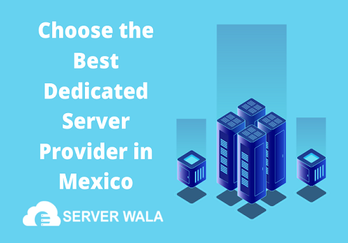 Choose the Best Dedicated Server Provider in Mexico