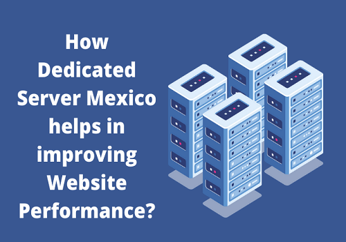 How Dedicated Server Mexico helps in improving Website Performance_